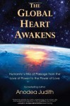 The Global Heart Awakens: Humanity's Rite of Passage from the Love of Power to the Power of Love - Anodea Judith