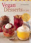 Vegan Desserts in Jars: Adorably Delicious Pies, Cakes, Puddings, and Much More - Kris Holechek Peters