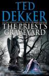 The Priest's Graveyard - Ted Dekker