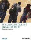 El Curso En Que Me Enamoré De Ti - Blanca Álvarez