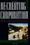 Re-Creating the Corporation: A Design of Organizations for the 21st Century - Russell L. Ackoff