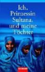 Ich, Prinzessin Sultana, Und Meine Töchter. Ein Leben Hinter Tausend Schleiern - Jean Sasson