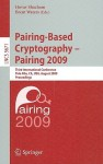 Pairing-Based Cryptography - Pairing 2009: Third International Conference Palo Alto, CA, USA, August 12-14, 2009 Proceedings - Hovav Shacham, Brent Waters