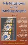 Meditations on the Sunday Gospel: Year C - John E. Rotelle
