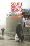 South Bronx Rising: Rise Fall and Resurrection of an American City - Jill Jonnes