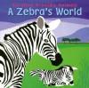 A Zebra's World (Caroline Arnold's Animals) (Caroline Arnold's Animals) - Caroline Arnold