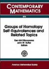 Groups of Homotopy Self-Equivalences& Related Topics - John Rutter, Ken-Ichi Maruyama, John W. Rutter