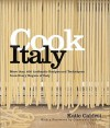 Cook Italy: More Than 400 Authentic Recipes and Techniques from Every Region of Italy - Katie Caldesi, Lisa Linder, Giancarlo Caldesi
