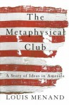 The Metaphysical Club: A Story Of Ideas In America - Louis Menand