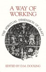 A Way of Working: The Spiritual Dimension of Craft - D.M. Dooling, P.L. Travers