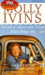 You Got to Dance with Them What Brung You: Politics in the Clinton Years (Audio) - Molly Ivins