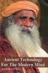 Ancient Technology For The Modern Mind - Sadhguru