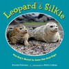 Leopard & Silkie: One Boy's Quest to Save the Seal Pups - Brenda Peterson, Robin Lindsey