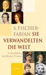 Sie verwandelten die Welt: Lebensbilder berühmter deutscher Frauen - Siegfried Fischer-Fabian