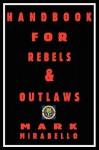 Handbook for Rebels and Outlaws - Mark Mirabello