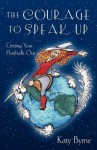 The Courage to Speak Up: Getting Your Hairballs Out - Katy Byrne, Steve Klein