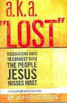 a.k.a. Lost: Discovering Ways to Connect with the People Jesus Misses Most - Jim Henderson