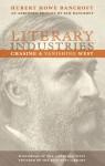 Literary Industries: Chasing a Vanishing West - Hubert Howe Bancroft, Kim Bancroft