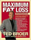 Maximum Fat Loss Workbook: You Don't Have a Weight Problem! It's Much Simpler Than That. - Ted Broer