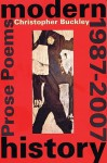 Modern History: Prose Poems 1987-2007 - Christopher Buckley