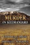 Murder on Kilimanjaro - Charles G. Irion