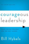 Courageous Leadership: Field-Tested Strategy for the 360 Degree Leader - Bill Hybels
