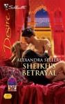 Sheikh's Betrayal - Alexandra Sellers