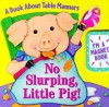 No Slurping, Little Pig!: A Book about Table Manners [With Magnet and Magnetic Clasp] - Reader's Digest Association, Cathy Beylon, Tony Hutchings, Sue Kueffner