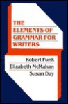 The Elements of Grammar for Writers - Robert Funk, Elizabeth McMahan, Susan X. Day