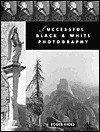 Successful Black & White Photography: A Practical Handbook - Roger Hicks