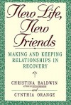 New Life, New Friends: Making and Keeping Relationships in Recovery - Christina Baldwin
