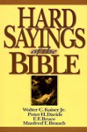 Hard Sayings of the Bible - F.F. Bruce, Walter C. Kaiser Jr., Peter H. Davids