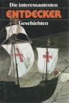 Die interessantesten Entdecker-Geschichten - Auguste Lechner, Stefan Zweig, Hermann Schreiber, Eberhard Hungerbühler