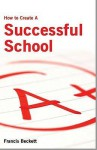 How to Create a Successful School - Francis Beckett