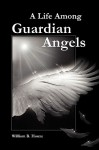 A Life Among Guardian Angels - William B. Houze