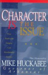 Character IS the Issue: How People with Integrity Can Revolutionize America - Mike Huckabee, John Perry