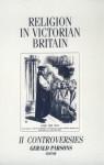 Religion in Victorian Britain, Vol. II: Controversies - Gerald Parsons, James Moore