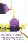 Disciple-Making Teachers - Josh Hunt, Larry Mays