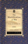 The Mortification of Sin: Dealing with Sin in Your Life - John Owen