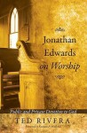 Jonathan Edwards on Worship: Public and Private Devotion to God - Ted Rivera, Kenneth P. Minkema