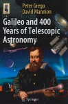 Galileo And 400 Years Of Telescopic Astronomy (Astronomers' Universe) - Peter Grego, David Mannion