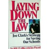 Laying Down the Law: Joe Clark's Strategy for Saving Our Schools - Joe Clark