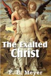 The Exalted Christ - F.B. Meyer
