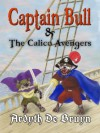 Captain Bull and the Calico Avengers - Ardyth DeBruyn