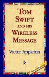 Tom Swift and his Wireless Message (Tom Swift Sr, #6) - Victor Appleton