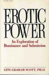 Erotic Power: An Exploration of Dominance and Submission - Gini Graham Scott