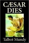 Caesar Dies - Talbot Mundy