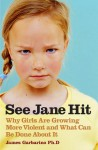 See Jane Hit: Why Girls Are Growing More Violent and What We Can Do AboutIt - James Garbarino