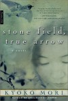 Stone Field, True Arrow: A Novel - Kyoko Mori