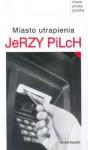 Miasto utrapienia - Jerzy Pilch